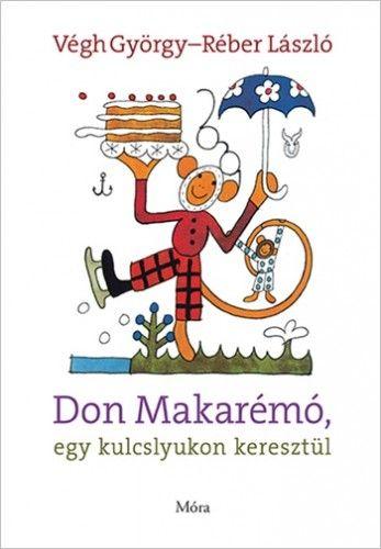 Don Makarémó, egy kulcslyukon keresztül - Végh György pdf epub