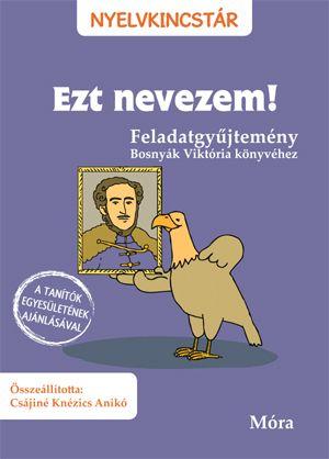 Ezt nevezem! - Feladatgyűjtemény Bosnyák Viktória könyvéhez - Csájiné Knézics Anikó pdf epub