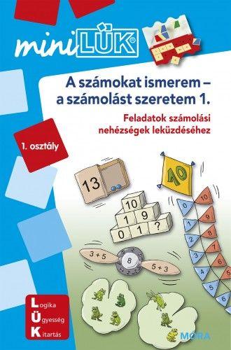 A számokat ismerem-a számolást szeretem - Feladatok számolási nehézségek leküzdéséhez 1. osztály - MiniLÜK -  pdf epub
