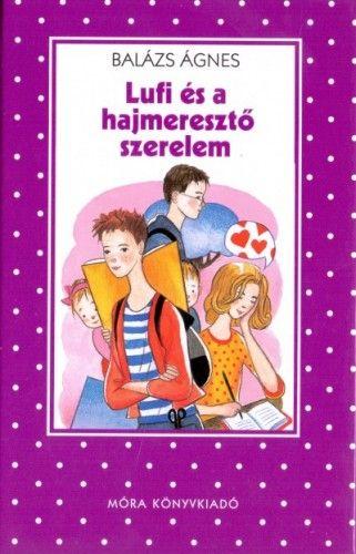 Lufi és a hajmeresztő szerelem - Balázs Ágnes |