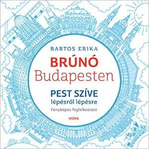 Pest szíve lépésről lépésre - Brúnó Budapesten 3. - Bartos Erika |