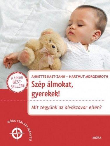 Szép álmokat gyerekek! - Mit tegyünk az alvászavar ellen? - Annette Kast-Zahn pdf epub