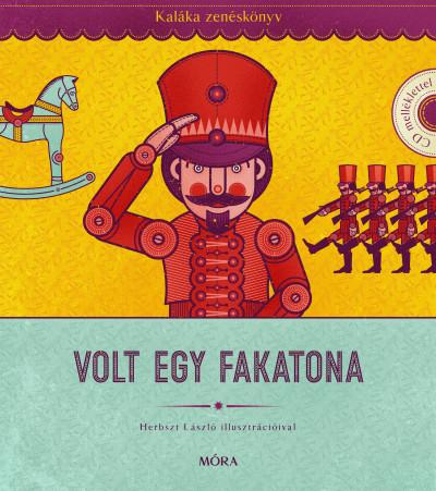 Volt egy fakatona - Kaláka zenéskönyv CD-melléklettel