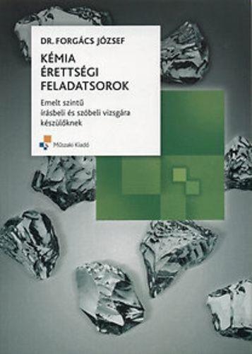 Kémia érettségi feladatsorok - Emelt szintű - Forgács József |