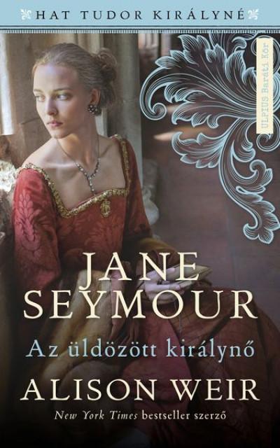 Jane Seymour - Az üldözött királynő