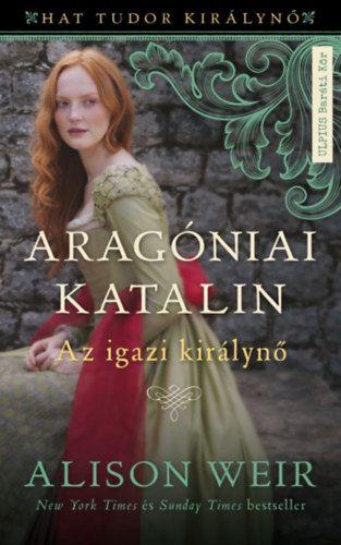 Aragóniai Katalin - Az igazi királynő