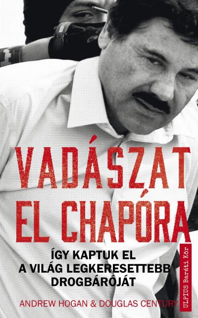 Vadászat El Chapora - Így kaptuk el a világ legkeresettebb drogbáróját