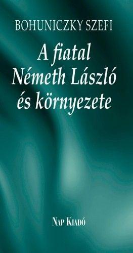 A fiatal Németh László és környezete - Bohuniczky Szefi |