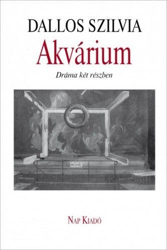 Akvárium - Dráma két részben - Dallos Szilvia pdf epub