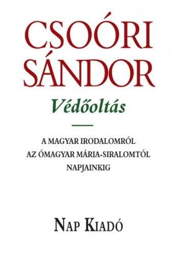 Védőoltás - A magyar irodalomról az Ómagyar Mária-siralomtól napjainkig - Csoóri Sándor pdf epub