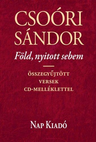 Föld, nyitott sebem - Összegyűjtött versek CD-melléklettel - Csoóri Sándor |