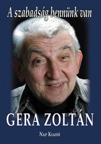 A szabadság bennünk van - Gera Zoltánnal beszélget Galántai Csaba