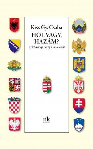 Hol vagy, Hazám? - Kelet-Közép-Európa himnuszai - Kiss Gy. Csaba pdf epub