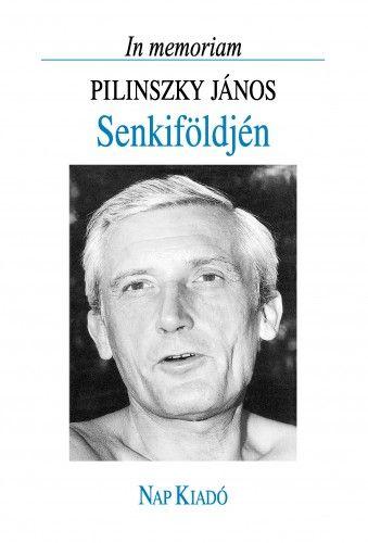 Senkiföldjén - In memoriam Pilinszky János