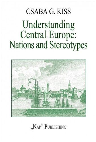 Understanding Central Europe. Nations and Stereotypes. Essays from the Adriatic to the Baltic Sea (magyarul: Közép-Európa megértése. Nemzetek és előítéletek. Esszék az Adriától a Balti-tengerig.)