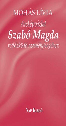 Arcképvázlat - Szabó Magda rejtőzködő személyiségéhez