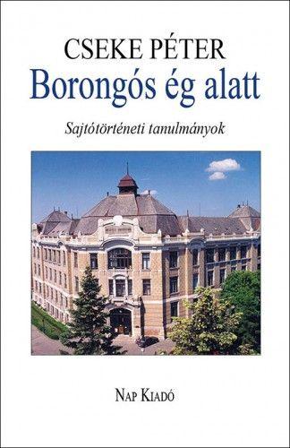 Borongós ég alatt - Sajtótörténeti tanulmányok 1980-2014