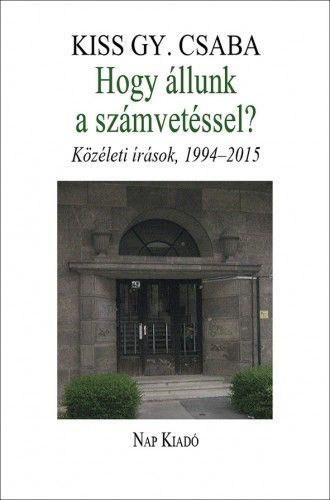 Hogy állunk a számvetéssel? Közéleti írások, 1994–2015 - Kiss Gy. Csaba |