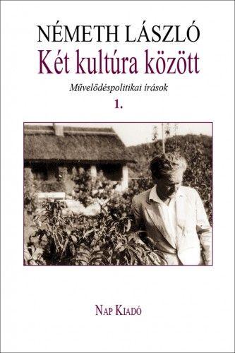 Két kultúra között. Művelődéspolitikai írások 1. kötet - Németh László pdf epub