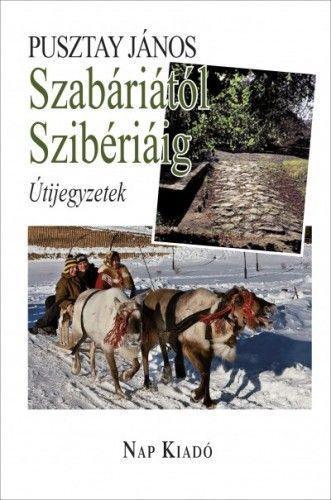 Szabáriától Szibériáig - Útijegyzetek - Pusztay János |