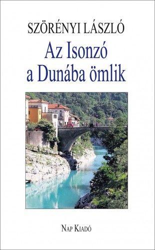 Az Isonzó a Dunába ömlik - Esszék, tanulmányok
