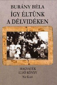 Így éltünk a Délvidéken - Hagyaték - Első könyv - Burány Béla pdf epub