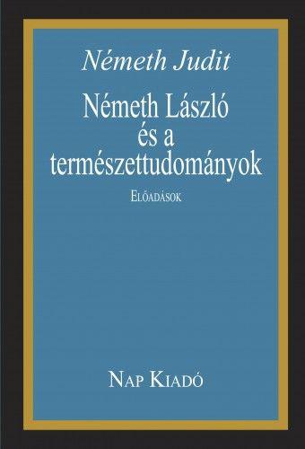 Németh László és a természettudományok. Előadások. - Németh Judit pdf epub