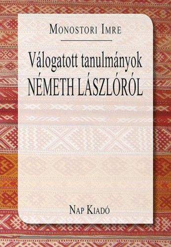 Válogatott tanulmányok Németh Lászlóról.