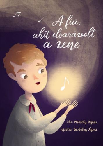 A fiú, akit elvarázsolt a zene - Mészöly Ágnes pdf epub