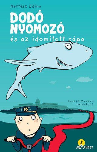 Dodó nyomozó és az idomított cápa - Kertész Edina pdf epub