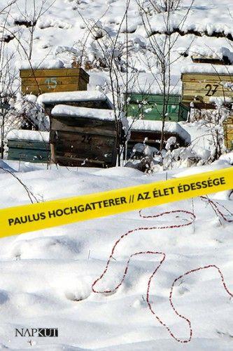 Az élet édessége - Paulus Hochgatterer |