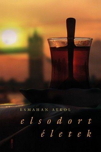 Elsodort életek - Esmahan Aykol |