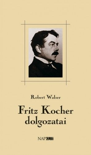 Fritz Kocher dolgozatai - Robert Walser |