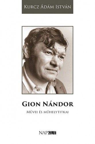 Gion Nándor művei és műhelytitkai - Kurcz Ádám István |