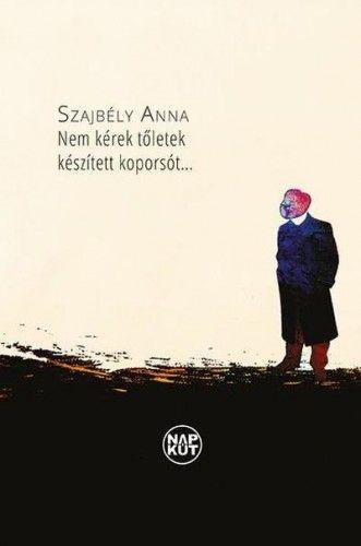 Nem kérek tőletek készített koporsót - Szajbély Anna pdf epub