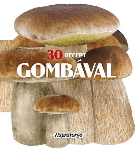 Formás szakácskönyvek - 30 recept gombával