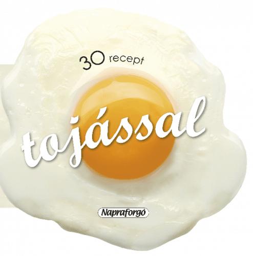 Formás szakácskönyvek - 30 recept tojással
