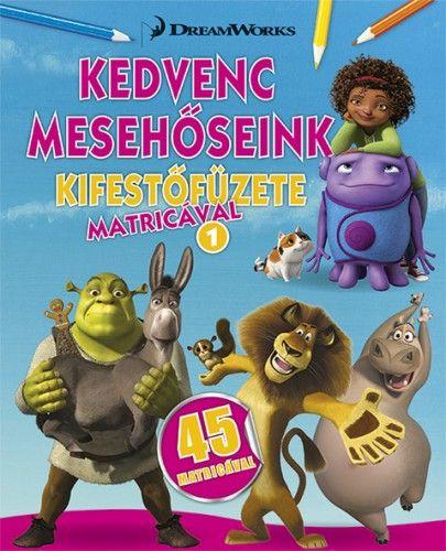 Kedvenc mesehőseink kifestőfüzete matricákkal 1. - Home, Shrek, Madagaszkár