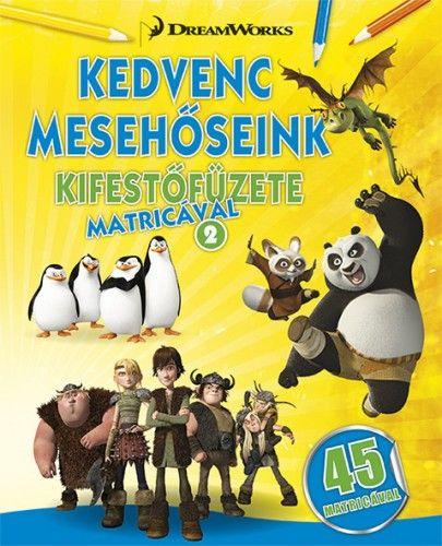 Kedvenc mesehőseink kifestőfüzete matricákkal 2. - Kung Fu Panda, Madagaszkár pingvinjei, Dragons - DreamWorks Animation |