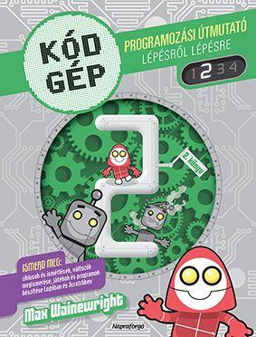 Kódgép 2. - Programozási útmutató lépésről lépésre - Max Wainewright pdf epub