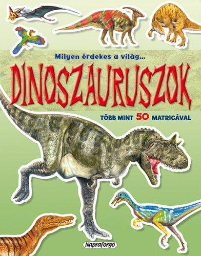 Milyen érdekes a világ... Dinoszauruszok - Több mint 50 matricával