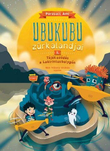 Ubukubu Zűrkalandjai 2. - Tájékozódás a Labirintusbolygón - Porzsolt Ami |