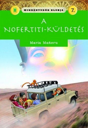 Mindentudók klubja 7.- A Nofertiti-küldetés - Maria Maneru pdf epub