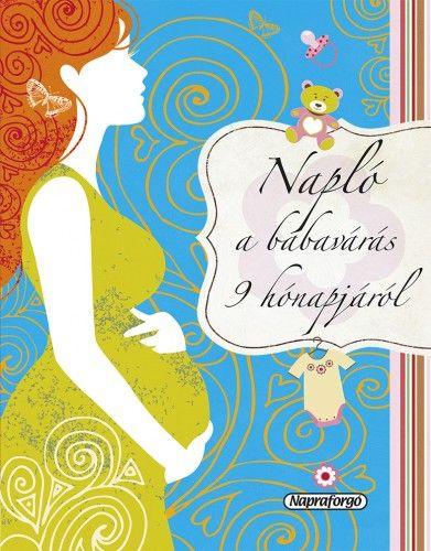 Napló a babavárás 9 hónapjáról