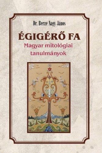 Égigérő fa - Magyar mitológiai tanulmányok