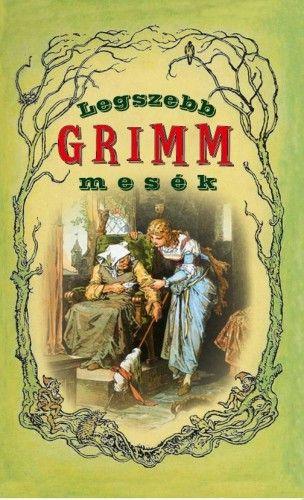 Legszebb Grimm mesék - Wilhelm Carl Grimm- Jacob Grimm pdf epub