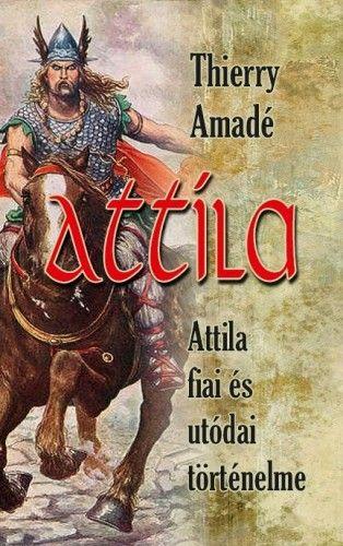 Attila - Attila fiai és utódai történelme