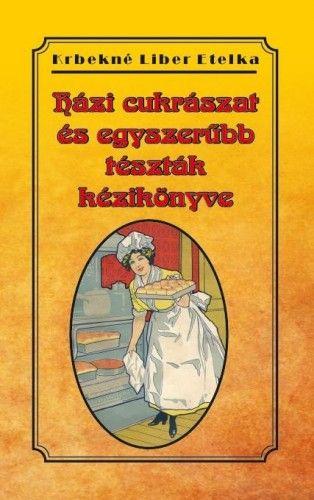 Házi cukrászat és egyszerűbb tészták kézikönyve - Krbekné Liber Etelka |