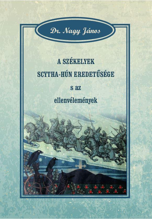 A székelyek scytha-hún eredetűsége s az ellenvélemények - Dr. Nagy János pdf epub
