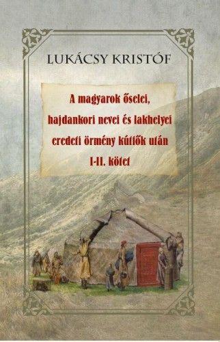 A magyarok őselei, hajdankori nevei és lakhelyei eredeti örmény kútfők után I-II kötet